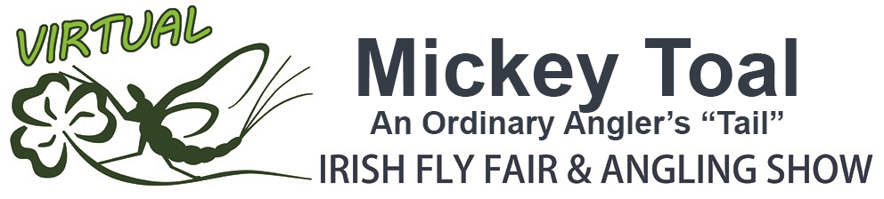 "The Virtual Irish Fly Fair 2020 - page header Mickey Toal - An Ordinary Angler's ""Tail""."